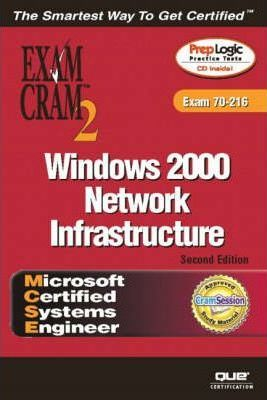 MCSE Windows 2000 Network Infrastructure Exam Cram 2 (Exam Cram 70-216)