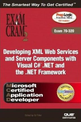 MCAD Developing XML Web Services and Server Components with Visual C#.NET and the .NET Framework (Exam 70-320)