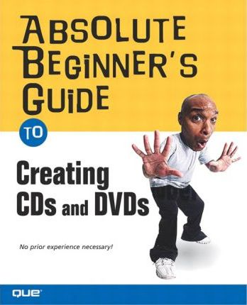 Absolute Beginner's Guide to Creating CDs and DVDs