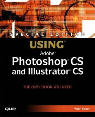 Special Edition Using Photoshop CS and Illustrator CS