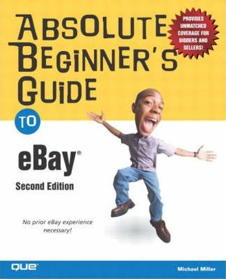 Absolute Beginner's Guide to eBay: No Prior eBay Experience Necessary!