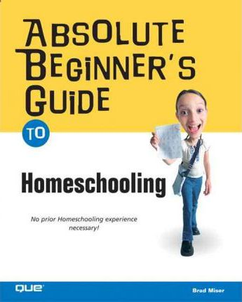 Absolute Beginner's Guide to Home Schooling
