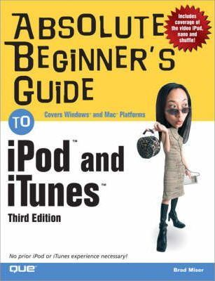 Absolute Beginner's Guide to iPod (TM) and iTunes (TM)