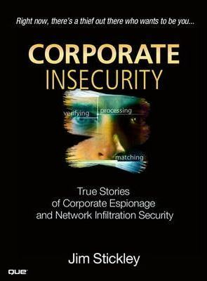 Corporate Insecurity: True Stories of Corporate Espionage and Network Infiltration