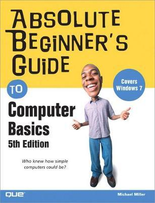 Absolute Beginner's Guide to Computer Basics : Michael
