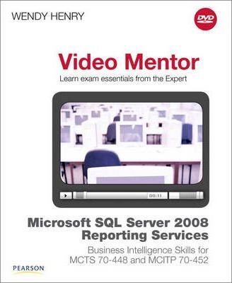 Microsoft SQL Server 2008 Reporting Services Business Intelligence Skills for MCTS 70-448 and MCITP 70-452 Video Mentor