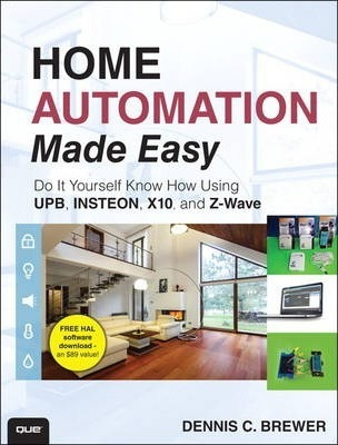 Home Automation Made Easy : Do It Yourself Know How Using UPB, Insteon, X10 and Z-Wave
