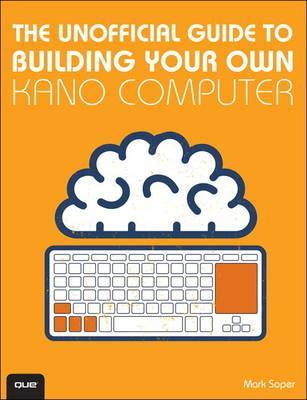 The Unofficial Guide to Building Your Own Kano Computer