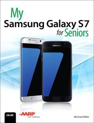 My Samsung Galaxy S7 for Seniors : Michael R  Miller : 9780789757876