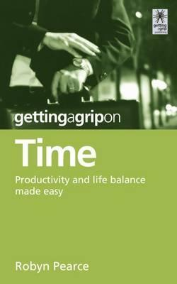 Getting a Grip on Time: Productivity and Life Balance Made Easy