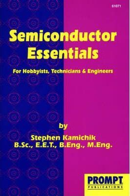 Semiconductor Essentials for Hobbyists, Technicians and Engineers