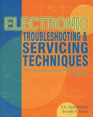 Electronic Troubleshooting and Servicing Techniques: v. 1