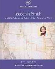 Jedediah Smith and the Mountain Men of the American West