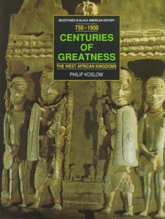 Centuries of Greatness: the West African Kingdoms 750-1900