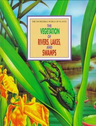 The Vegetation of Rivers, Lakes and Swamps