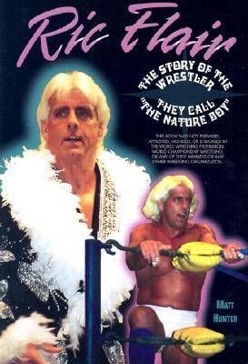 Rick Flair the Story of the Wrestler They Call the Nature Boy
