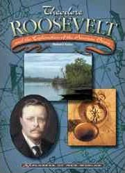 Theodore Roosevelt and the Exploration of the Amazon Basin
