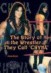 The Story of the Wrestler They Call Chyna