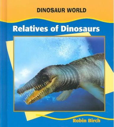 Relatives of Dinosaurs