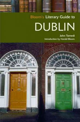 Bloom's Literary Guide to Dublin (Bloom's Literary Guide) (Bloom's Literary Guides)