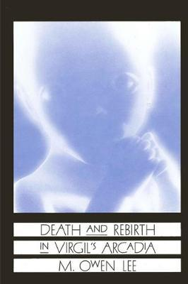 Death and Rebirth in Virgil's Arcadia
