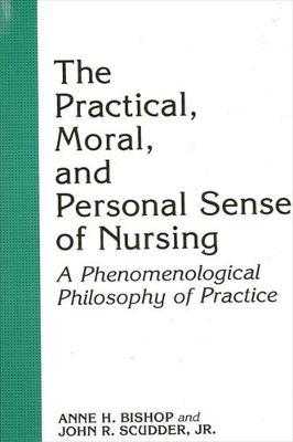 The Practical, Moral, and Personal Sense of Nursing