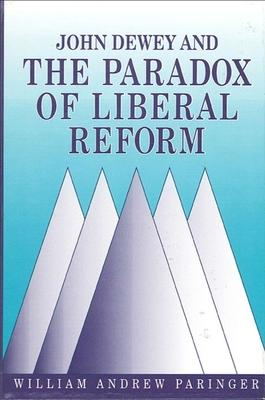 John Dewey and the Paradox of Liberal Reform