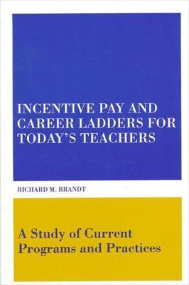 Incentive Pay and Career Ladders for Today's Teachers