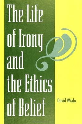 The Life of Irony and the Ethics of Belief