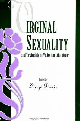 Virginal Sexuality and Textuality in Victorian Literature