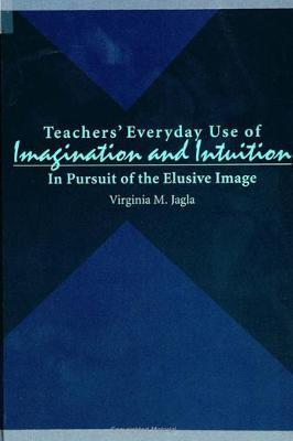Teachers' Everyday Use of Imagination and Intuition