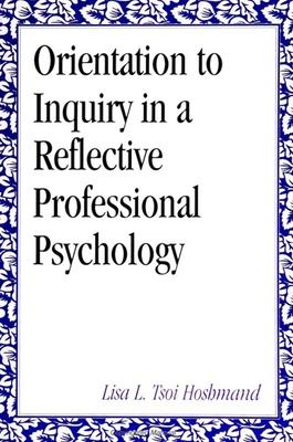 Orientation to Inquiry in a Reflective Professional Psychology