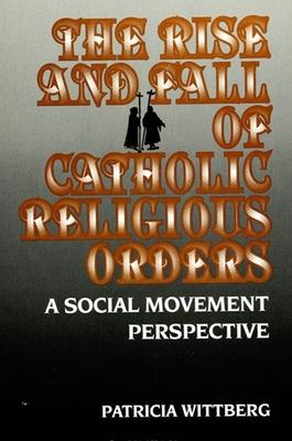 The Rise and Fall of Catholic Religious Orders