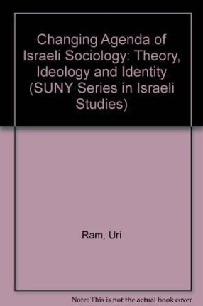 Changing Agenda of Israeli Sociology, The: Theory, Ideology, and Identity