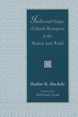 Intellectual Origins of Islamic Resurgence in the Modern Arab World