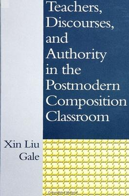 Teachers, Discourses, and Authority in the Postmodern Composition Classroom