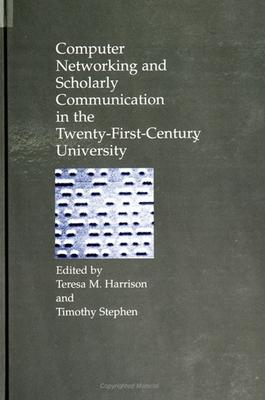 Computer Networking and Scholarly Communication in the Twenty-First-Century University