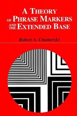 A Theory of Phrase Markers and the Extended Base