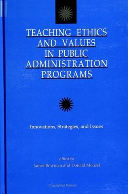 Teaching Ethics and Values in Public Administration Programs