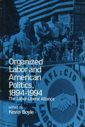 Organized Labor and American Politics, 1894-1994