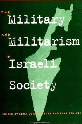 The Military and Militarism in Israeli Society