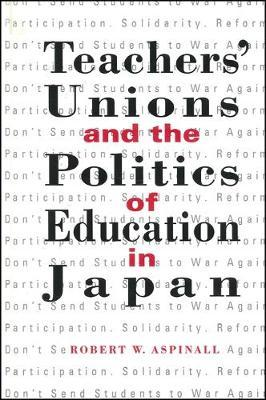 Teachers' Unions and the Politics of Education in Japan