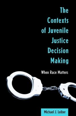 The Contexts of Juvenile Justice Decision Making