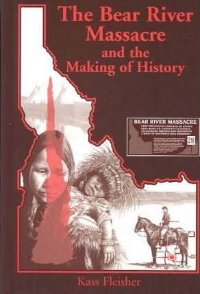 The Bear River Massacre and the Making of History