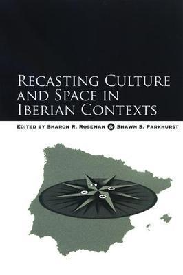 Recasting Culture and Space in Iberian Contexts