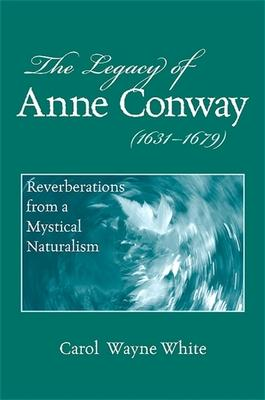 The Legacy of Anne Conway (1631-1679)