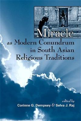 Miracle as Modern Conundrum in South Asian Religious Traditions