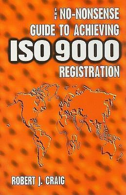 The No-nonsense Guide to Achieving ISO 9000 Registration