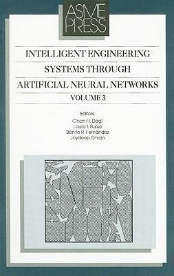 Intelligent Engineering Systems Through Artificial Neural Networks v. 3