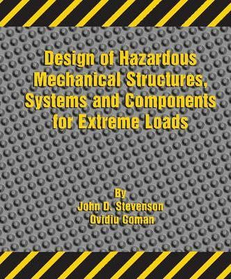 Design of Hazardous Mechanical Structures, Systems and Components for Extreme Loads